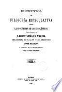 Elementos de filosofía especulativa segun las doctrinas de los escolásticos y singularmente de Santo Tomás de Aquino, 1
