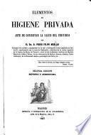 Elementos de Higiene privada, ó arte de conservar la salud del individuo. ... Segunda edicion ... aumentada