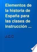 Elementos de la historia de España para las clases de instrucción primaria