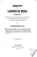 Elementos de laboreo de minas, precedidos de algunas nociones sobre jeognosía i la descripción de varios criaderos de minerales, tanto de España como de otros reinos de Europa