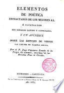 Elementos de Poética extractados de los mejores autores e ilustrados con ejemplos latinos y castellanos y un Apendice sobre las especies de versos más comunes en nuestra lengua