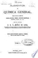 Elementos de química general para uso de los alumnos de ciencias, medicina, farmacia, ingenieros industriales, agrónomos, de minas, etc., etc