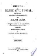 Elementos del derecho civil y penal de España, precedidos de una reseña histórica de la legislación española
