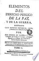 Elementos del derecho público de la paz y de la guerra ilustrados con noticias hitóricas leyes y doctrinas de el derechoespañol