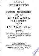 Elementos ó Primeros conocimientos de la enseñanza y disciplina de la infanteria