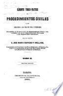 Elementos teorico-practicos de procedimientos civiles, con aplicacion a las islas de Cuba y Puerto-Rico. Arreglados á la nueva Ley de enjuiciamiento civil y concordados con la de enjuiciamiento mercantil y las disposiciones anteriores