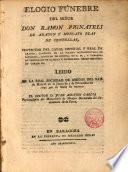 Elogio fúnebre del Señor D. Ramón de Pignateli de Aragón y Moncayo Blas de Centellas... leido en la Real Sociedad de Amigos del Pais de Madrid a 5 Diciembre 1795 por su socio de número Dr. Juan Agustin Garcia...