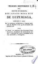 Elogio histórico del doctor en medicina don Ignacio Maria Ruiz de Luzuriaga