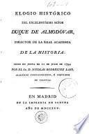 Elogio histórico del Excelentísimo Señor Duque de Almodóvar, director de la Real Academia de la Historia