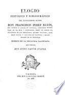 Elogio histórico y bibliográfico del ilustrisimo señor Don Francisco Perez Bayér