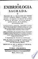 Embriologia Sagrada, o Tratado de la obligacion que tienen los curas, confesores, médicos ... de cooperar á la salvacion de los niños que aun no han nacido