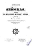 Enciclopedia de las señoras, que contiene las artes y labores de utilidad y de recreo