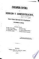 Enciclopedia española de derecho y administración, o, Nuevo teatro universal de la legislación de España é Indias, 1