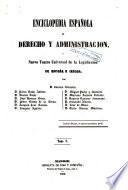 Enciclopedia española de derecho y administración, o, Nuevo teatro universal de la legislación de España é Indias, 5