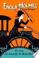 Enola Holmes#6. El caso del mensaje de despedida