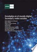 ENREDADOS EN EL MUNDO DIGITAL. SOCIEDAD Y REDES SOCIALES