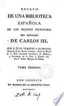 Ensayo de una biblioteca española de los mejores escritores del reynado de Carlos iii. [With] Suplemento al articulo Trigueros comprehendido en el tomo 6
