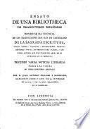 Ensayo de una bibliotheca de traductores espanoles donde se da noticia de las traducciones que hay en castellano de la sagrada escritura, santos Padres, Filosofos ... ; y de otros autores (etc.) Preceden varias noticias literarias para las vidas de otros escritores espanoles