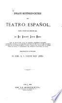Ensayo histórico-critico del teatro español, desde su origen hasta nuestros dias, por Don Romualdo Alvarez Espino ... precedida de un prologo del Exomo Sr. D. Francisco Flores Arenas