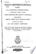 Ensayo histórico-crítico sobre la antigua legislación y principales cuerpos legales de los reynos de Leon y Castilla, especialmente sobre el código de D. Alonso el Sabio conocido con el nombre de las Siete Partidas