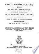 Ensayo historico-critico sobre la antiqua legislacion y principales cuerpos legales de los reynos de Leon y Castilla