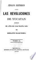 Ensayo historico sobre las revoluciones de Yucatan desde el año de 1840 hasta 1864