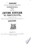 Ensayo politico, literario, teologico dogmatico, por el doctor Javier Aguilar de Bustamante