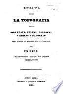 Ensayo sobre la topografia de los rios Plata, Parana, Paraguay, Vermejo y Pilcomayo, para servir de memoria a su navegacion; con un mapa, etc