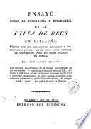 Ensayo sobre la topografia y estadística de la villa de Reus en Cataluña