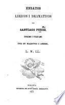 Ensayos liricos i dramaticos de S. Perez, escojidos i publicados por ... L. M. Ll(éras).