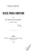 Ensayos poéticos de Manuel Nicolas Corpancho, precedidos de varios juicios escritos en Europa y América [by I. Noboa and others]. [With a biographical sketch of M. N. Corpancho by J. C. Ulloa.]