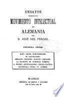 Ensayos sobre el movimiento intelectual en Alemania por D. José del Perojo. Primera série ...