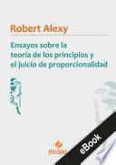 Ensayos sobre la teoría de los principios y el juicio de proporcionalidad