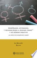 Enseñando, afirmando y reconociendo a jóvenes trans*+ y de género creativo