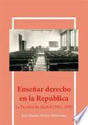 Enseñar derecho en la república.La facultad de Madrid (1931-1939)