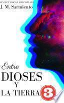 ENTRE DIOSES Y LA TIERRA 3