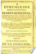 Ephemeride medico-mahematica, diario medicinal, y pronostico para todos climas ...