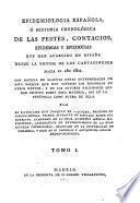 Epidemiología española, ó historia cronológica de las pestes, contagios,epidemias y epizootias que han acaecido en España desde la venida de los cartagineses hasta el año 1801...