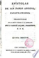 Epistolas de S. Pablo parafraseadas, traducidas de la lengua toscana a la castellana por---