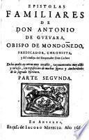 Epistolas familiares de don Antonio de Gueuara, obispo de Mondoñedo, ..