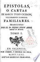 Epistolas o cartas de Marco Tulio Cicerón vulgarmente llamadas familiares traducidas por Pedro Simon Abril