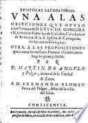 Epistolas satisfatorias: una a las objeciones, que opuso a los poemas de D. Luys de Gongora el lic. Francisco de Cascales,. .. atra a las proposiciones, que contro los mismos poemas escribio cierto sugeto grane y docto