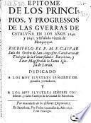 Epitome de los prinicpios, y progressos de las guerras de Cataluña en los años 1640 y 1641 y señalada vitoria de Monjuyque