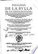Eplicacion, de la Bulla, de la Santa Cruzada, y de las causulas de los Iubileos, y Confesionarios que ordinariamente suele conceder su Santidad...