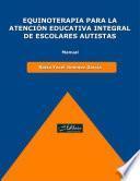 Equinoterapia para la atención educativa integral de escolares autistas : manual