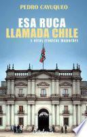 Esa ruca llamada Chile y otras crónicas mapuches