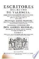 Escritores del reyno de Valencia, chronologicamente ordenados desde el año M.CC.XXXVIII ... hasta el de M.DCC.XLVII