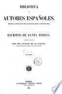 Escritos de Santa Teresa anadidos e illustrados por Don Vicente de La Fuente
