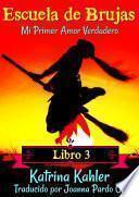 Escuela de Brujas Libro 3 Mi Primer Amor Verdadero