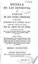Escuela de las señoritas ó Cartas de una madre christiana a su hija ...